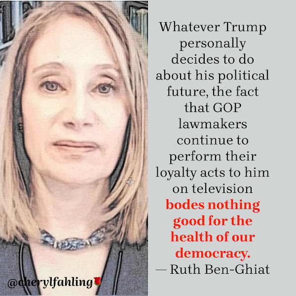 Whatever Trump personally decides to do about his political future, the fact that GOP lawmakers continue to perform their loyalty acts to him on television bodes nothing good for the health of our democracy. — Ruth Ben-Ghiat, New York University historian and expert on facism