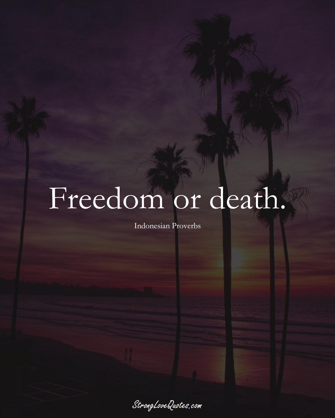 Freedom or death. (Indonesian Sayings);  #AsianSayings