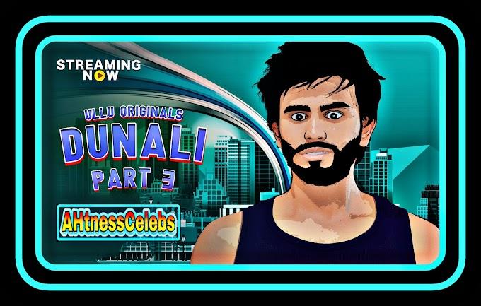 Dunali Part 3 (2021) - Ullu Hindi Hot Web Series S01 Complete