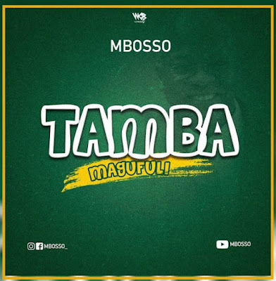 Arts : Mbosso : Audio : Tamba Magufuli : Download Mp3