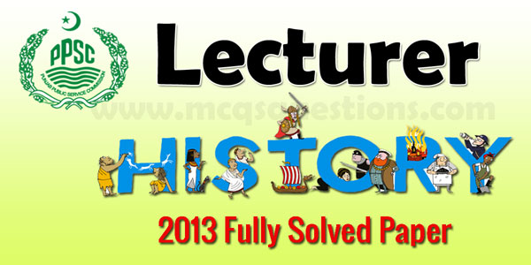 PPSC Lecturer History 2013 Fully Solved Paper