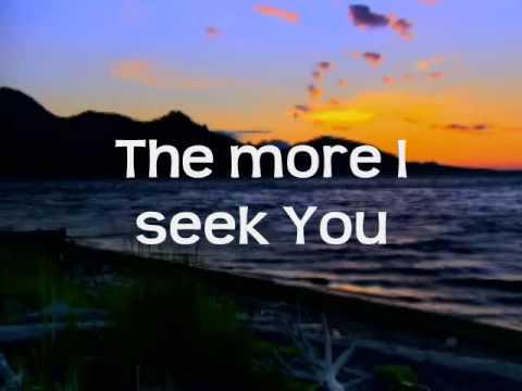 The More I Seek You