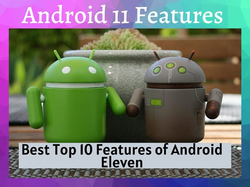 Android 11 Features Best Top 10 Features of Android Eleven