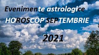 Evenimente astrologice în HOROSCOPUL SEPTEMBRIE 2021