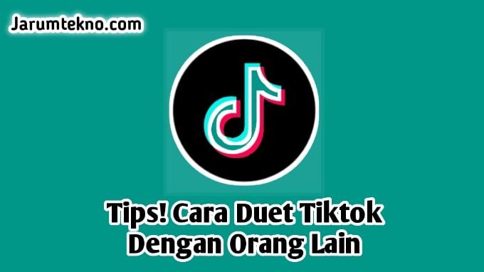 Tips! Cara Duet Tiktok Dengan Orang Lain