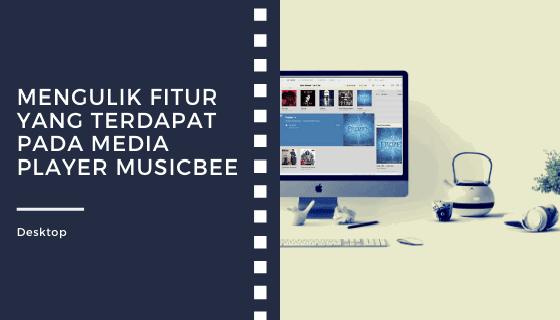 Fitur-fitur Yang Terdapat Pada Media Player MusicBee
