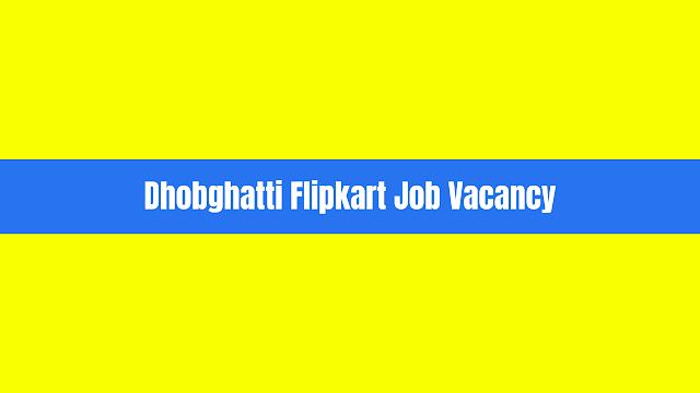 dhobghatti news, dhobghatti flipkart job vacancy