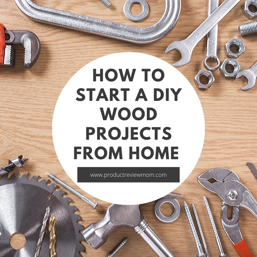 How to Start a DIY Wood Projects from Home
