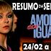 Amor Sem Igual: Resumo Semanal da Novela - 24/02 a 28/02