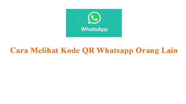 Cara Melihat Kode QR Whatsapp Orang Lain