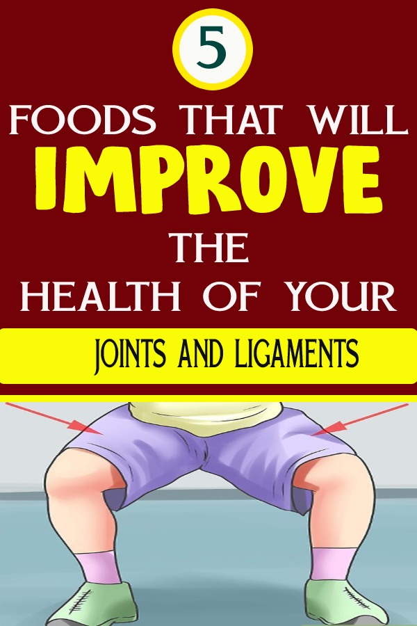 5 FOODS THAT WILL IMPROVE THE HEALTH OF YOUR JOINTS AND LIGAMENTS