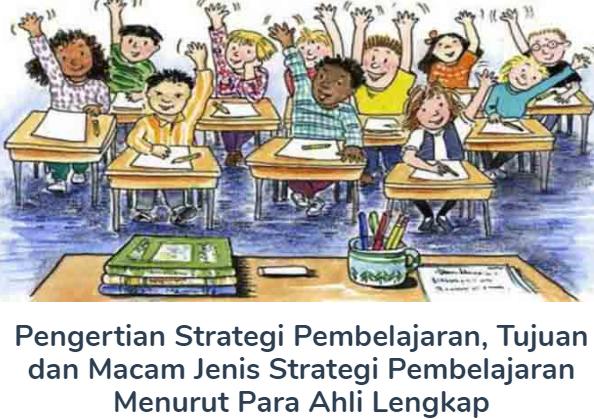 Penjelasan Materi Pengertian Strategi Pembelajaran Beserta Tujuan dan Macam Jenis Strategi Pembelajaran Menurut Para Ahli Terlengkap