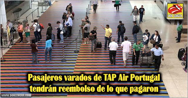 Pasajeros varados de TAP Air Portugal tendrán reembolso de lo que pagaron