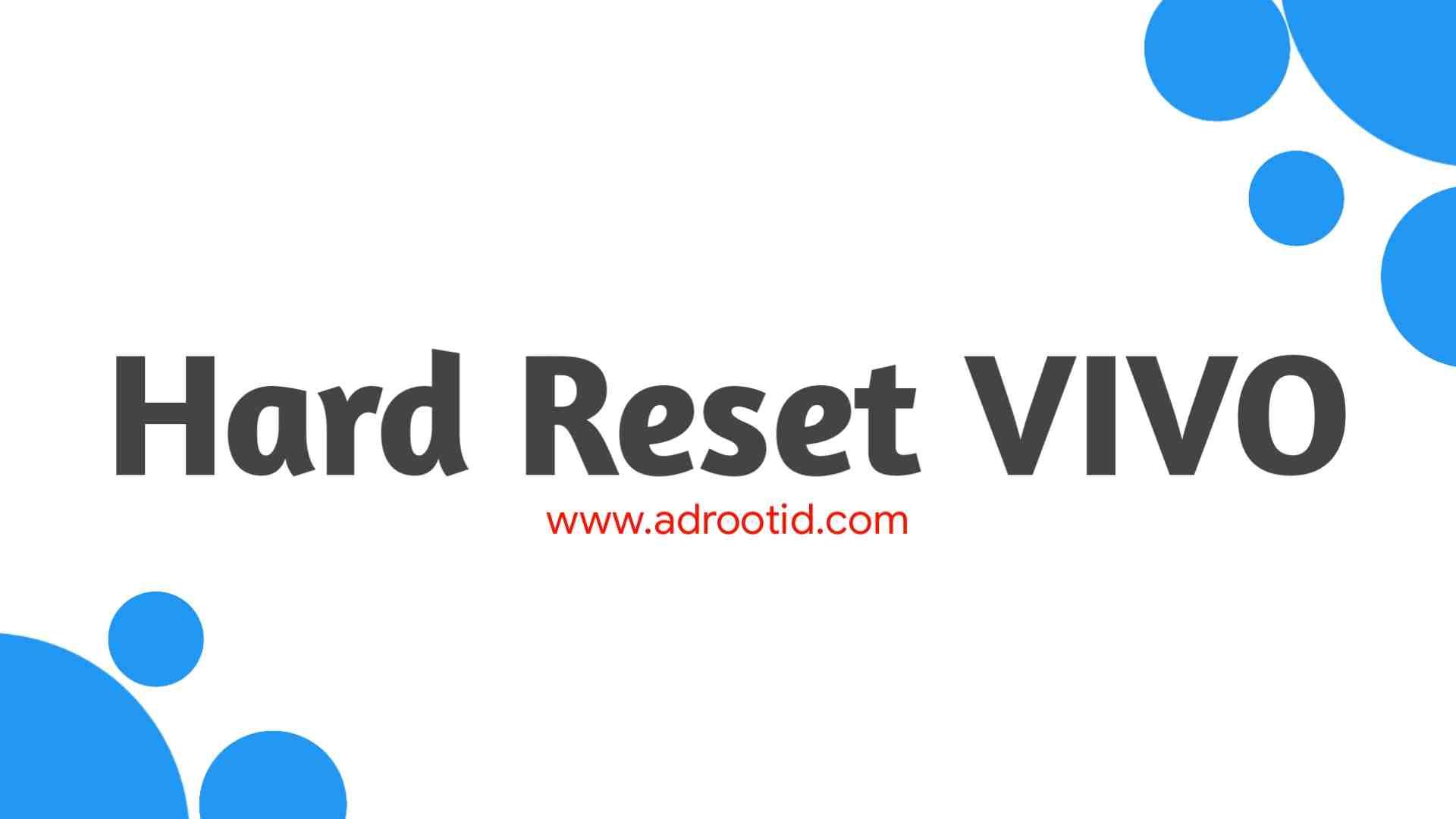 Cara Hard Reset semua Smartphone VIVO Paling Ampuh!
