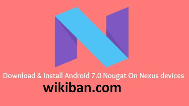 download and install android 7.0 nougat on nexus devices