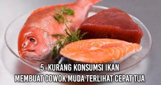 Kurang konsumsi ikan Membuat Cowok Muda Terlihat Cepat Tua
