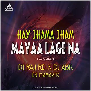 HAY JHAMA JHAM MAYAA LAGE NA - LOVE DROP REMIX - DJ RAJ RD X DJ ABK X DJ MAHAVIR