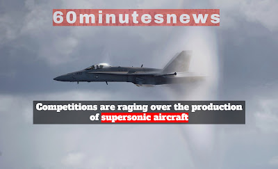 Competitions are raging over the production of supersonic aircraft