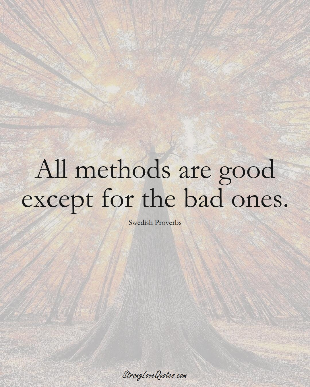 All methods are good except for the bad ones. (Swedish Sayings);  #EuropeanSayings
