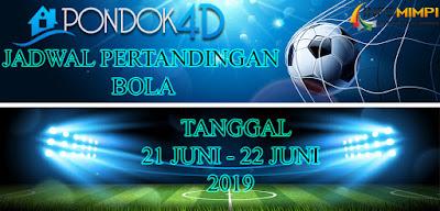 JADWAL PERTANDINGAN BOLA TANGGAL 21 JUNI –  22 JUNI 2019