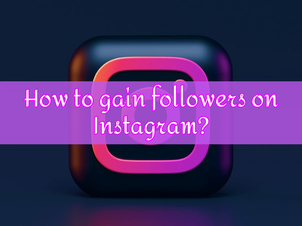 How You Can Rapidly and Steadily Gain Followers on Instagram