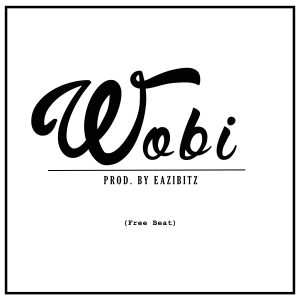 Party Freebeat:- Wobi (Prod By Eazibitz)