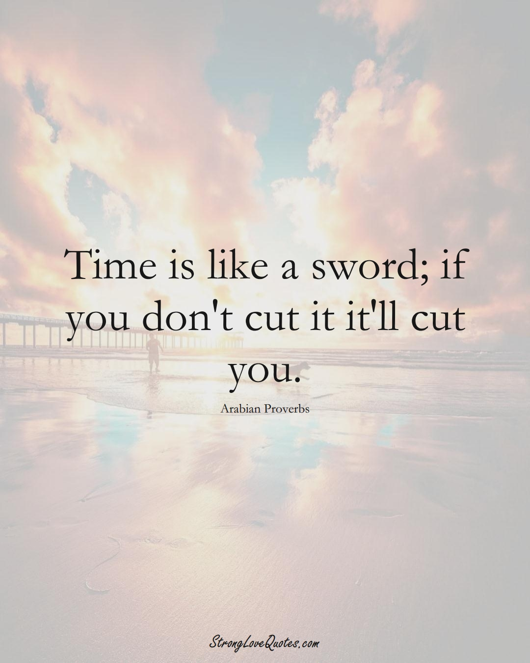 Time is like a sword; if you don't cut it it'll cut you. (Arabian Sayings);  #aVarietyofCulturesSayings