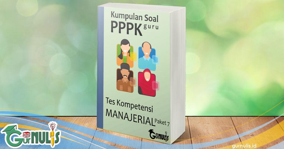 Kumpulan Soal PPPK Guru - Tes Manajerial Paket 7 - www.gurnulis.id