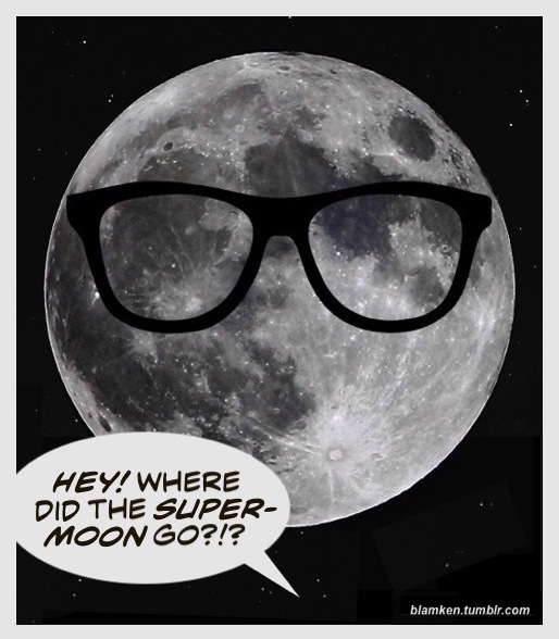 The clear full moon at perigee, with glasses, and word balloon from below reading 'Hey! Where did the supermoon go?!?'