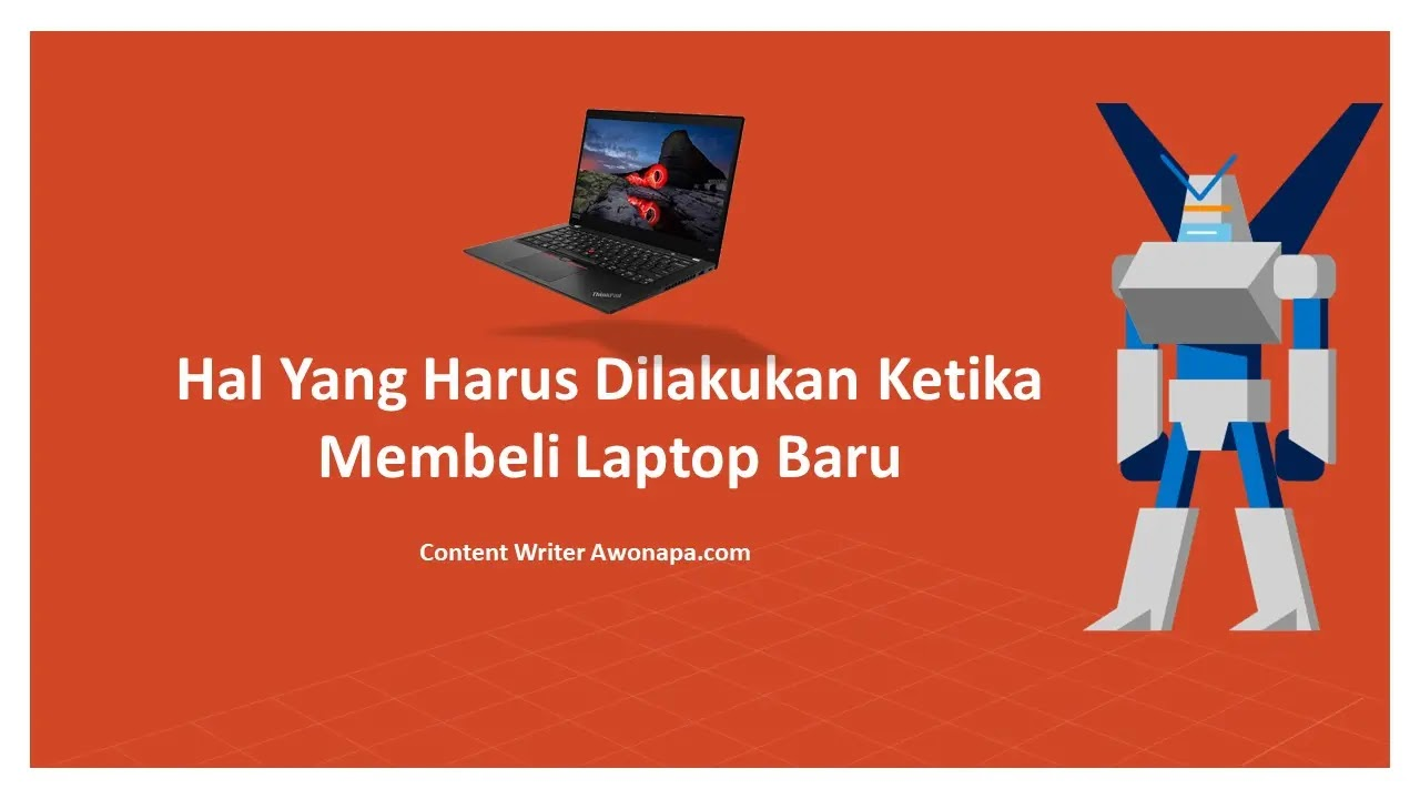 Hal Yang Harus Dilakukan Ketika Membeli Laptop Baru