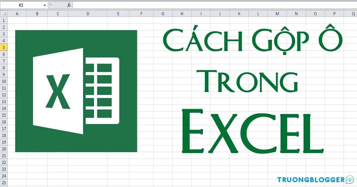 Hướng dẫn gộp nhiều ô thành 1 ô trong Excel không bị mất dữ liệu