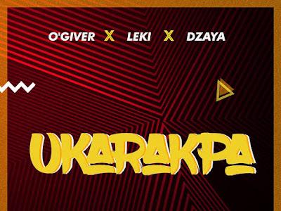 DOWNLOAD MP3: O'giveR - Ukarakpa Ft. Leki x Dzaya || @iamOgiveR x @LekiOfficial x @iamDzaya