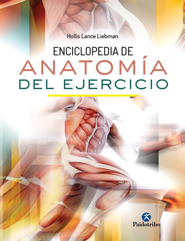 Enciclopedia de Anatomía del Ejercicio – Hollis Lance Liebman