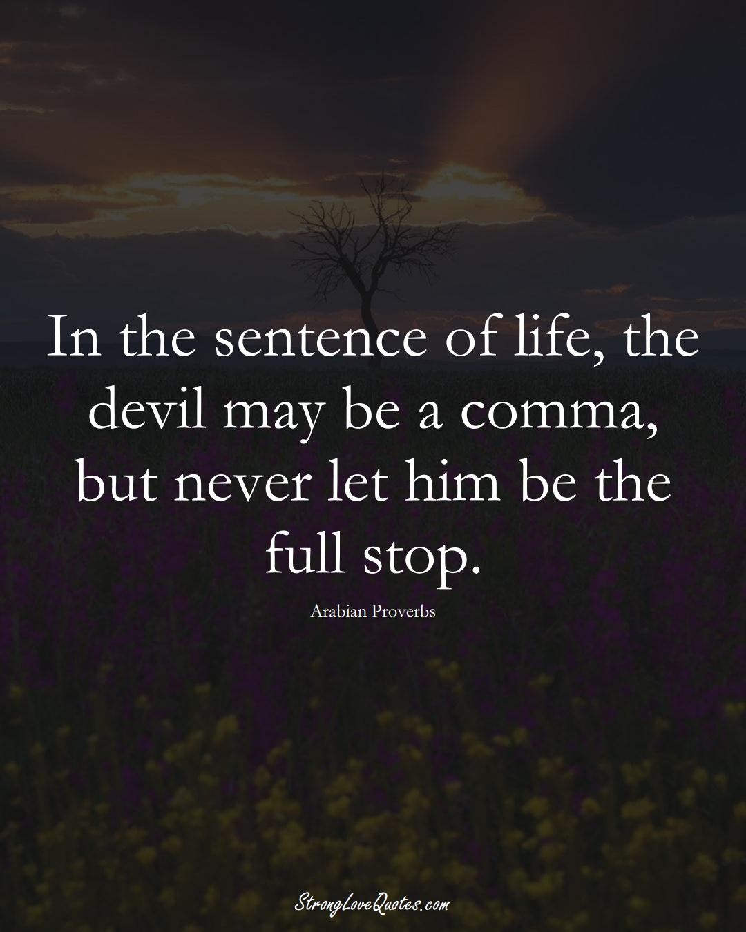 In the sentence of life, the devil may be a comma, but never let him be the full stop. (Arabian Sayings);  #aVarietyofCulturesSayings