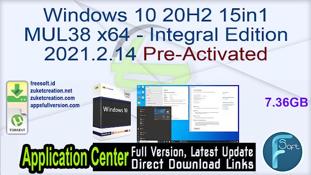 Windows 10 20H2 15in1 MUL38 x64 – Integral Edition 2021.2.14 Pre-Activated