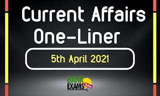 Current Affairs One-Liner: 5th April 2021
