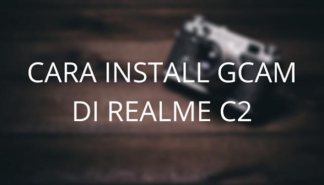 Cara Install Gcam di Realme C2