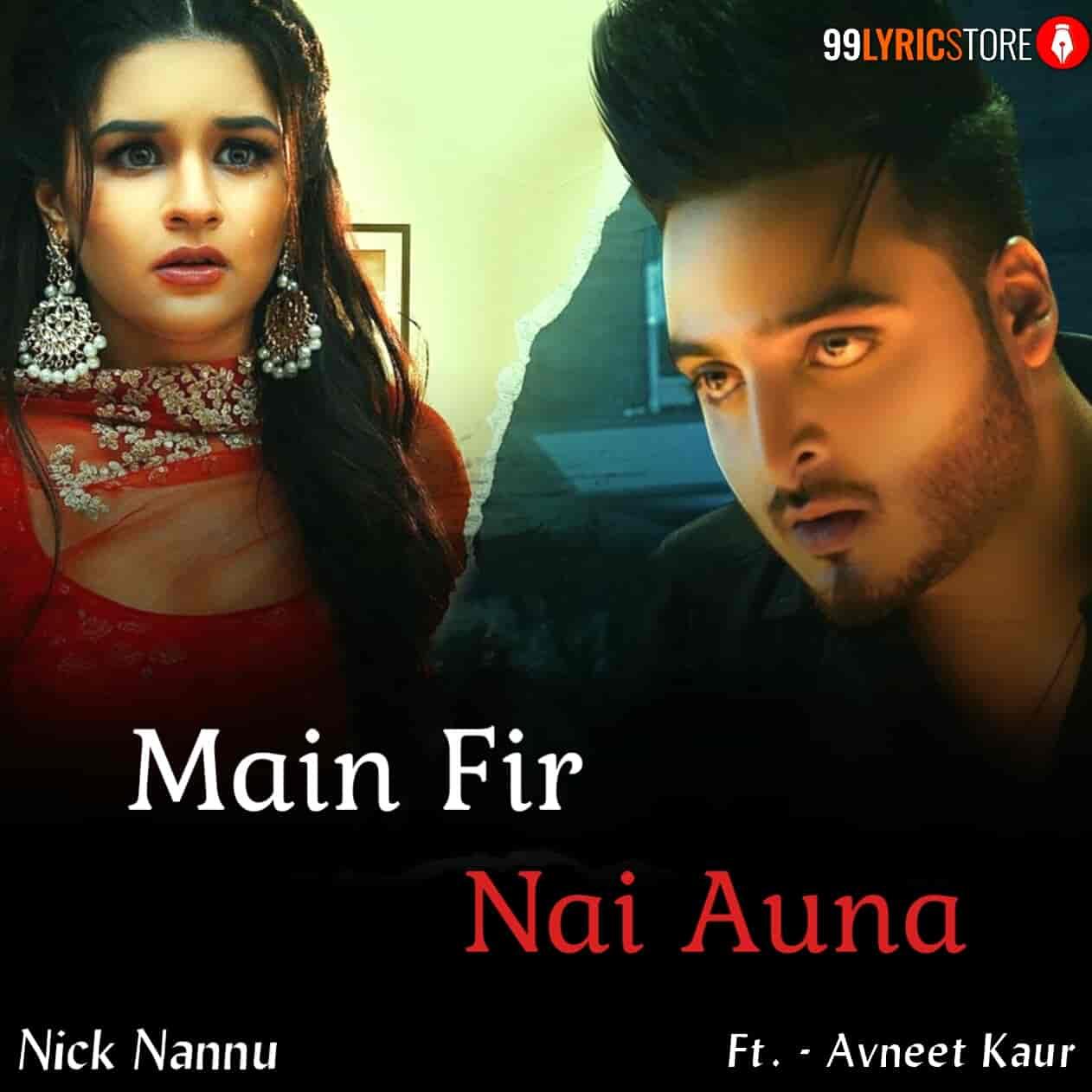 Main Fir Nai Auna Nick Nannu and Avneet Kaur Song Images