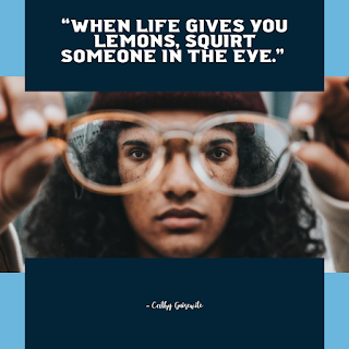 Funny Positive Attitude Quotes for Work - 1234bizz: (When life gives you lemons, squirt someone in the eye - Cathy Guisewite)