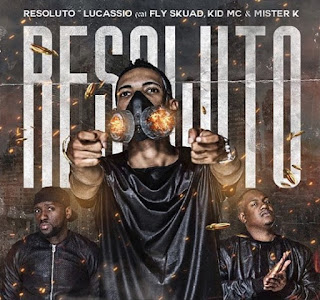 Lucassio - Resolutos ft Fly Skuad, Kid MC e Mister K (2019)