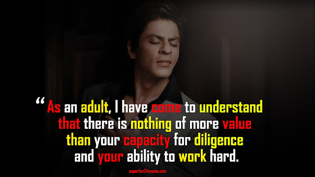 As an adult, I have come to understand that there is nothing of more value than your capacity for diligence and your ability to work hard.
