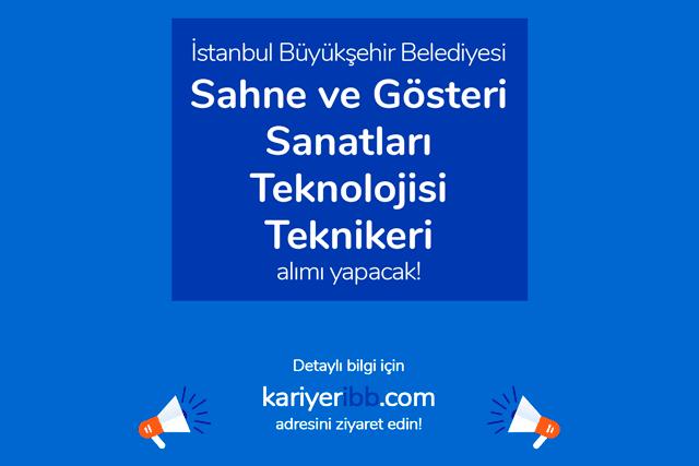 İstanbul Büyükşehir Belediyesi, sahne ve gösteri sanatları teknolojisi teknikeri alacak. Detaylar kariyeribb.com'da!