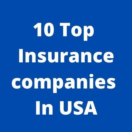10 Top insurance companies in USA - USA Top Insurance Company