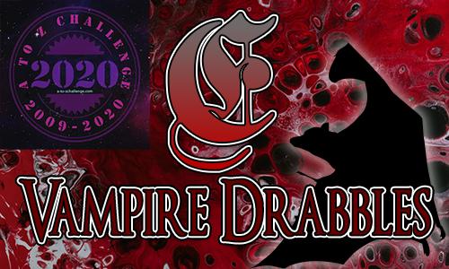 Tasha's Thinkings - Vampire Drabbles - AtoZChallenge 2020 - E