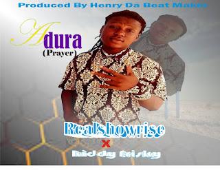 DOWNLOAD MP3: REALSHOWRISE X KIDDY FRISKY -- ADURA (PRAYER)