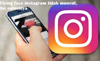 Flying face instagram tidak muncul, Ini solusinya
