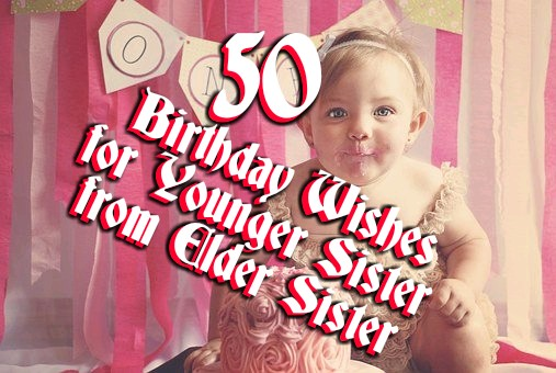 50 Birthday Wishes for Younger Sister from Elder Sister