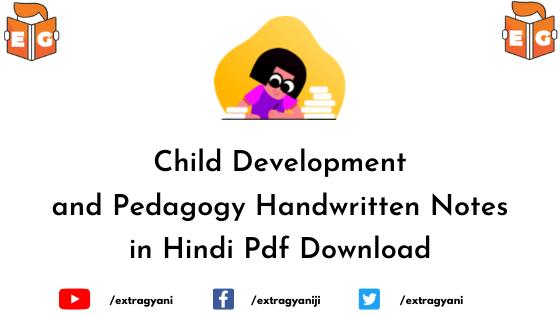 Child Development and Pedagogy Handwritten Notes in Hindi Pdf Download