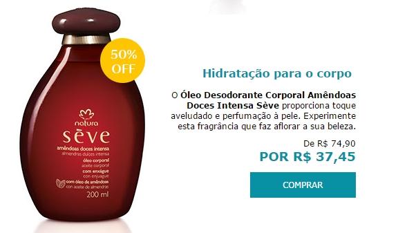 Óleo Desodorante Corporal Amêndoas Doces Intensa Sève - 200ml (Cod. Prod. 38854)  Aqui tem promoção de  R$ 74,90  por R$ 37,45
