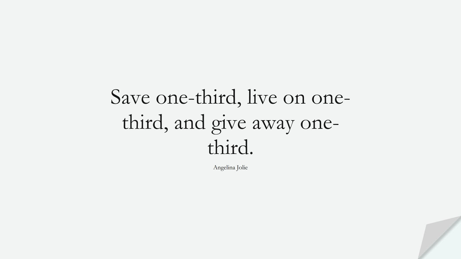 Save one-third, live on one-third, and give away one-third. (Angelina Jolie);  #MoneyQuotes